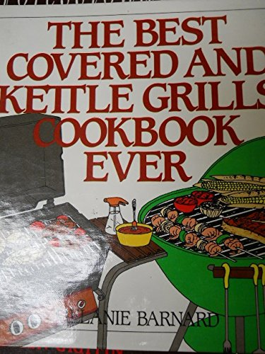 The Best Covered and Kettle Grills Cookbook Ever