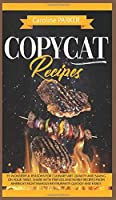 Copycat Recipes: 91 wonderful reasons for culinary art. Quality and saving on your table. Share with friends and family recipes from America's most famous restaurants quickly and easily