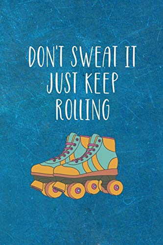 Don't Sweat It Just Keep Rolling: Roller Skate Notebook Journal Composition Blank Lined Diary Notepad 120 Pages Paperback Black Light Blue