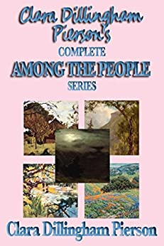 Clara Dillingham Pierson's Complete Among the People Series by [Clara Dillingham Pierson]