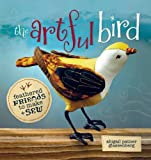 The Artful Bird: Fanciful Feathered Friends to Make + Sew