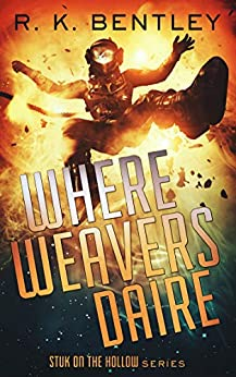Where Weavers Daire (Stuk on the Hollow Book 1) by [R. K. Bentley]