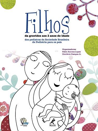 Filhos: Da Gravidez aos 2 Anos de Idade – Dos Pediatras da Sociedade Brasileira de Pediatria para os Pais