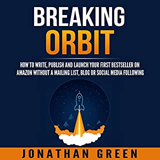 Breaking Orbit     How to Write, Publish and Launch Your First Bestseller on Amazon Without a Mailing List, Blog or Social Media Following               By:                                                                                                                                 Jonathan Green                               Narrated by:                                                                                                                                 Matt Weight                      Length: 3 hrs and 51 mins     1 rating     Overall 5.0
