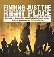 Finding Just the Right Place - Reasons for Human Migration - 3rd Grade Social Studies - Children's Geography & Cultures Books