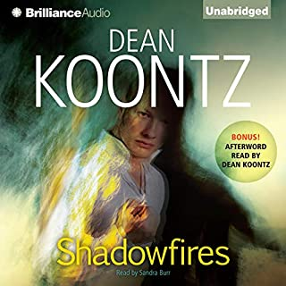 Shadowfires                   By:                                                                                                                                 Dean Koontz                               Narrated by:                                                                                                                                 Sandra Burr                      Length: 18 hrs and 4 mins     569 ratings     Overall 4.0
