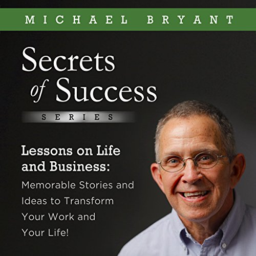 Lessons on Life and Business     Memorable Stories and Ideas to Transform Your Work and Your Life!              By:                                                                                                                                 Michael Bryant                               Narrated by:                                                                                                                                 Chaz Allen                      Length: 4 hrs and 1 min     3 ratings     Overall 5.0