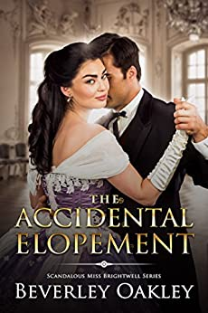 The Accidental Elopement (Scandalous Miss Brightwells Book 4) by [Beverley Oakley]