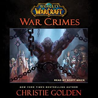 World of Warcraft: War Crimes                   Written by:                                                                                                                                 Christie Golden                               Narrated by:                                                                                                                                 Scott Brick                      Length: 13 hrs and 31 mins     59 ratings     Overall 4.8