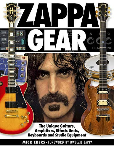 Ekers, M: Zappa Gear: The Unique Guitars, Amplifiers, Effects Units, Keyboards and Studio Equipment