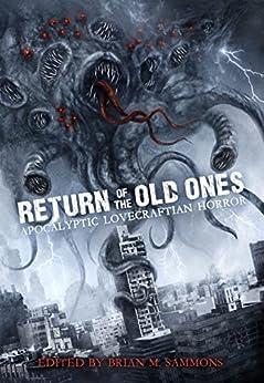 Return of the Old Ones: Apocalyptic Lovecraftian Horror by [Tim Curran, Lucy A. Snyder, Tim Waggoner, Cody Goodfellow, Jeffrey Thomas, William Meikle, Scott T. Goudsward, Don  Webb, Christine Morgan, Scott R Jones]