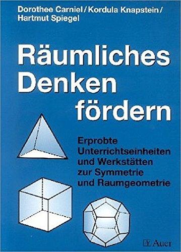 Räumliches Denken fördern: Erprobte Unterrichtseinheiten und Werkstätten zur Symmetrie und Raumgeometrie (Unterrichtshilfen Grundschule Mathematik)