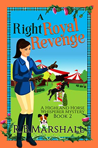 A Right Royal Revenge: A Scottish Cozy Mystery (The Highland Horse Whisperer Mysteries Book 2) by [R.B. Marshall]
