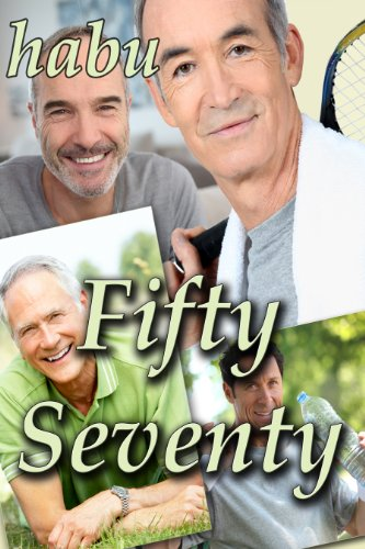 Fifty Seventy: Stories of Mature Gay Men (English Edition)