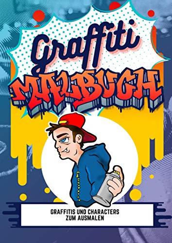 Graffiti Malbuch: Coole Graffiti Schriftzüge und Character Figuren zum ausmalen