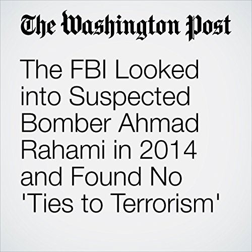 The FBI Looked into Suspected Bomber Ahmad Rahami in 2014 and Found No 'Ties to Terrorism' audiobook cover art