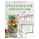 Vegetarische Ernährung für Berufstätige - Die 20 Minuten Küche: Die 100 besten vegetarischen Blitzrezepte für jeden Tag