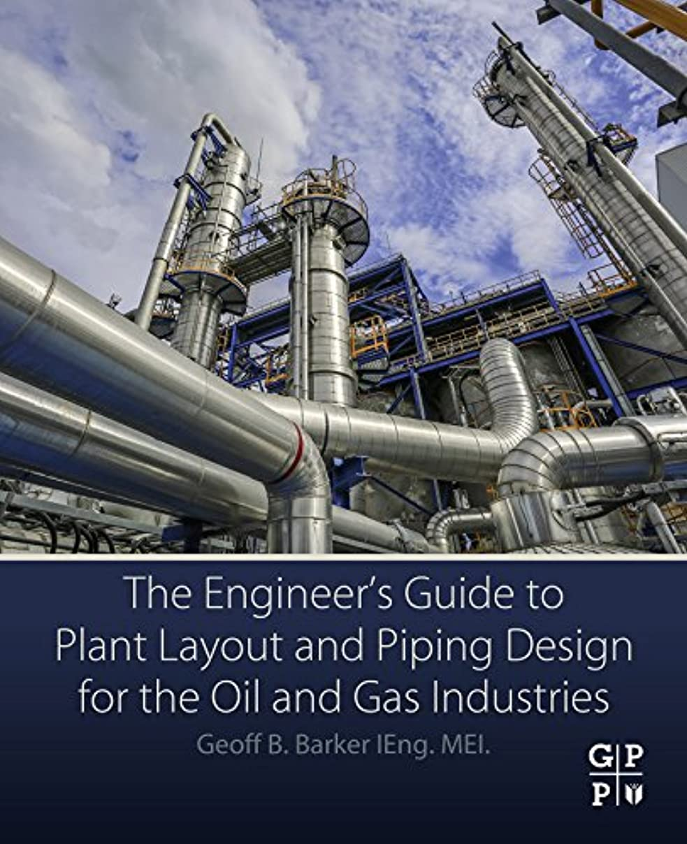 The Engineer's Guide to Plant Layout and Piping Design for the Oil and Gas Industries lm45743540554