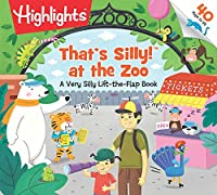 That's Silly!(TM) at the Zoo: A Very Silly Lift-the-Flap Book (Highlights Lift-the-Flap Books)