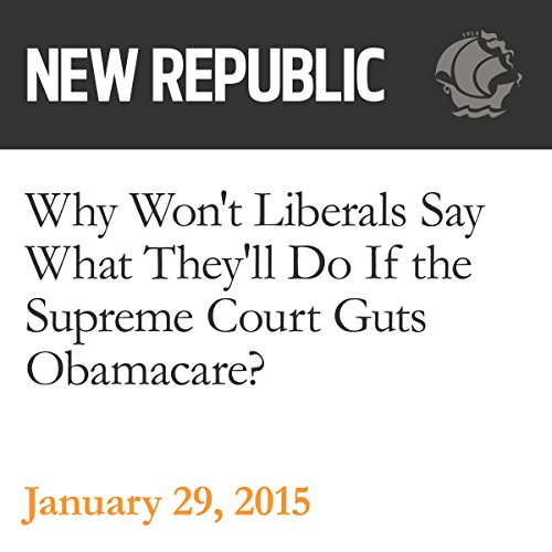 Why Won't Liberals Say What They'll Do If the Supreme Court Guts Obamacare? audiobook cover art
