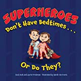 Superheroes Don't Have Bedtimes ... Or Do They?: A Story about the Power of a Good Night's Sleep