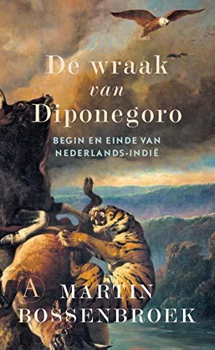 De wraak van Diponegoro: Begin en einde van Nederlands-Indië (Dutch Edition)