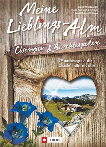 Hüttenwandern Berchtesgaden: Meine Lieblings-Alm Chiemgau & Berchtesgaden. 35 Wanderungen zu den schönsten Hütten und Almen. Wanderführer mit ... Hütten und Almen + 3-Tages-Hüttentour