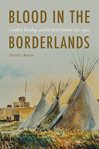 Blood in the Borderlands: Conflict, Kinship, and the Bent Family, 1821–1920