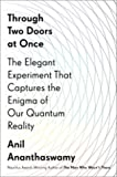 Through Two Doors at Once - The Elegant Experiment That Captures the Enigma of Our Quantum Reality