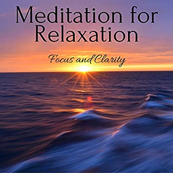 Meditation for Relaxation: Focus and Clarity, Calming Music, Unwind After Work