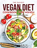 The Easiest Vegan Diet Cookbook for Women: Quick and Delicious Recipes