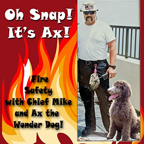 Oh Snap! It's Ax!: Fire Safety with Chief Mike and Ax the Wonder Dog
