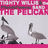 Pelican by Tighty Willis & The Friends Forever Band (2013-05-03)