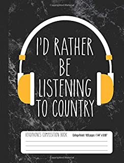I'd Rather Be Listening To Country Headphones Composition Book College Ruled: Country Music Student Notebook Journal for K...