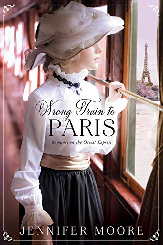 Wrong Train to Paris (Romance on the Orient Express, #2) by [Jennifer Moore]