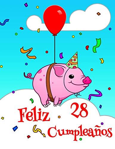 Feliz 28 Cumpleaños: Lindo Cerdo Diseñado Libro de Cumpleaños Que Puede ser Utilizado como un Diario o Cuaderno. Mejor Que una Tarjeta de Cumpleaños!