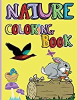 Nature Coloring Book: Amazing Animals, Birds, Plants and Wildlife for boys and girls The Beauties of Nature - Coloring Flowers, Birds, Butterflies