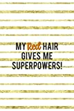 My Red Hair Gives Me Superpowers!: Notebook Journal Composition Blank Lined Diary Notepad 120 Pages Paperback Golden Texture Ginger