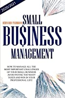 Small Business Management: How To Manage And Face All The Most Important Challenges Of Your Small Business. Avoid Paying Too Many Taxes And Win In your Professional Life!