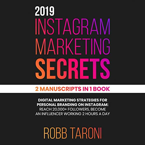 Couverture de 2019 Instagram Marketing Secrets: 2 Manuscripts in 1 Book: Digital Marketing Strategies for Personal Branding on Instagram: Reach 20000+ Followers, Become an Influencer Working 2 Hours a Day