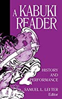 A Kabuki Reader: History and Performance: History and Performance (Japan in the Modern World)