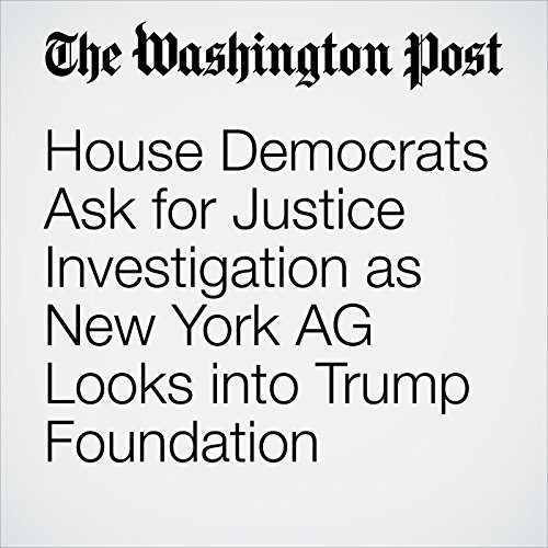 House Democrats Ask for Justice Investigation as New York AG Looks into Trump Foundation cover art