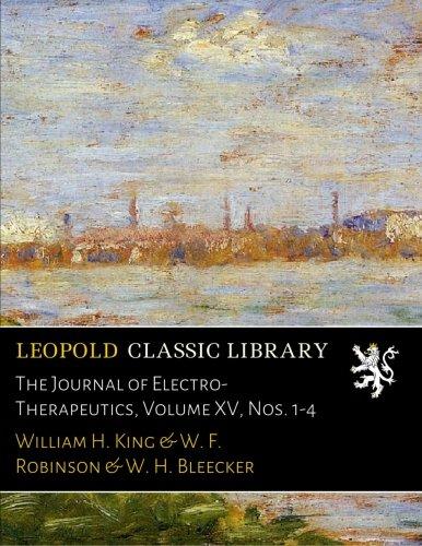 The Journal of Electro-Therapeutics, Volume XV, Nos. 1-4