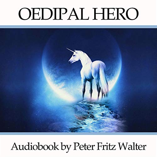 Oedipal Hero: The Hidden Side of Glory Audiobook By Peter Fritz Walter cover art