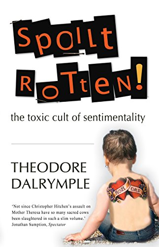 Spoilt Rotten: The Toxic Cult of Sentimentality (English Edition)