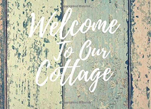 Welcome To Our Cottage: Cabin Guest Book/Cottage Guest Book/Visitor Log Book/Guest House Sign In/Vacation/Holiday