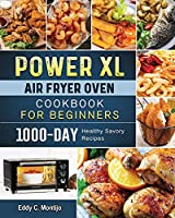 Power XL Air Fryer Oven Cookbook for Beginners: 1000-Day Healthy Savory Recipes