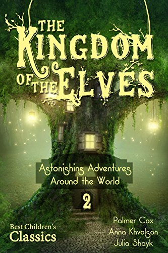 The Kingdom of the Elves: From China to India (The Brownies by Palmer Cox, Best Children's Classics, Illustrated Book 2) (English Edition)