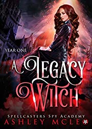 A Legacy Witch: A Supernatural Spy Academy Series (Spellcasters Spy Academy Book 1)