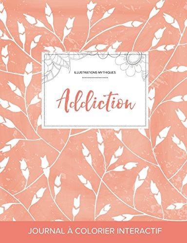 Journal de Coloration Adulte: Addiction (Illustrations Mythiques, Coquelicots Peche) (French Edition)